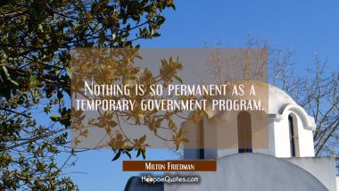 Nothing is so permanent as a temporary government program.