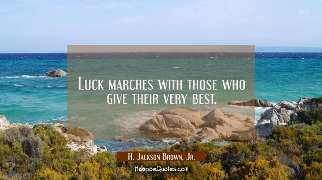 Luck marches with those who give their very best.