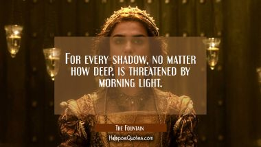 For every shadow, no matter how deep, is threatened by morning light. Quotes