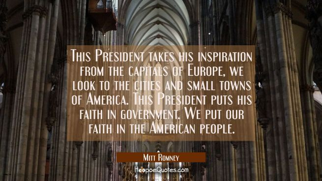 This President takes his inspiration from the capitals of Europe, we look to the cities and small t