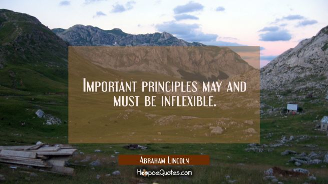 Important principles may and must be inflexible.