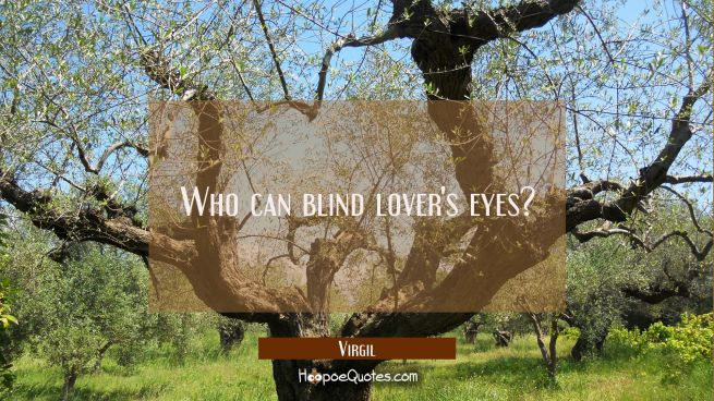 Who can blind lover's eyes?