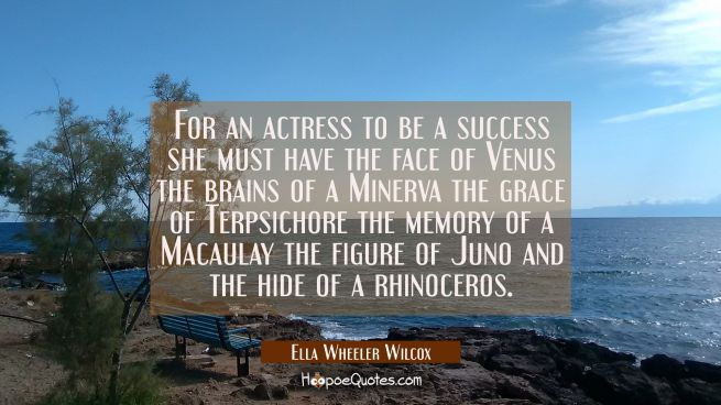 For an actress to be a success she must have the face of Venus the brains of a Minerva the grace of
