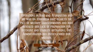 Operations in Iraq and Afghanistan and the war on terrorism have reduced the pace of military trans Barack Obama Quotes