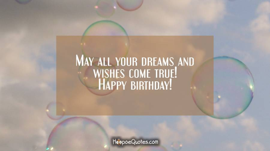 May All Your Dreams And Wishes Come True Happy Birthday Hoopoequotes