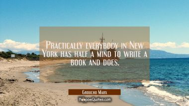 Practically everybody in New York has half a mind to write a book and does.