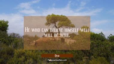 He who can believe himself well will be well.