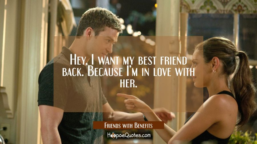 Hey, I want my best friend back. Because I'm in love with her. Movie Quotes Quotes