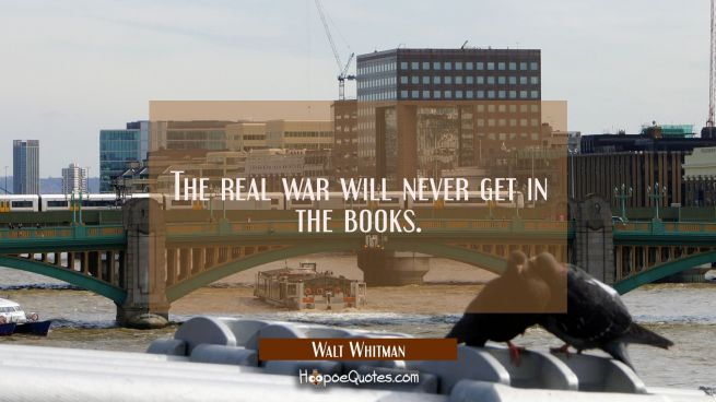 The real war will never get in the books.