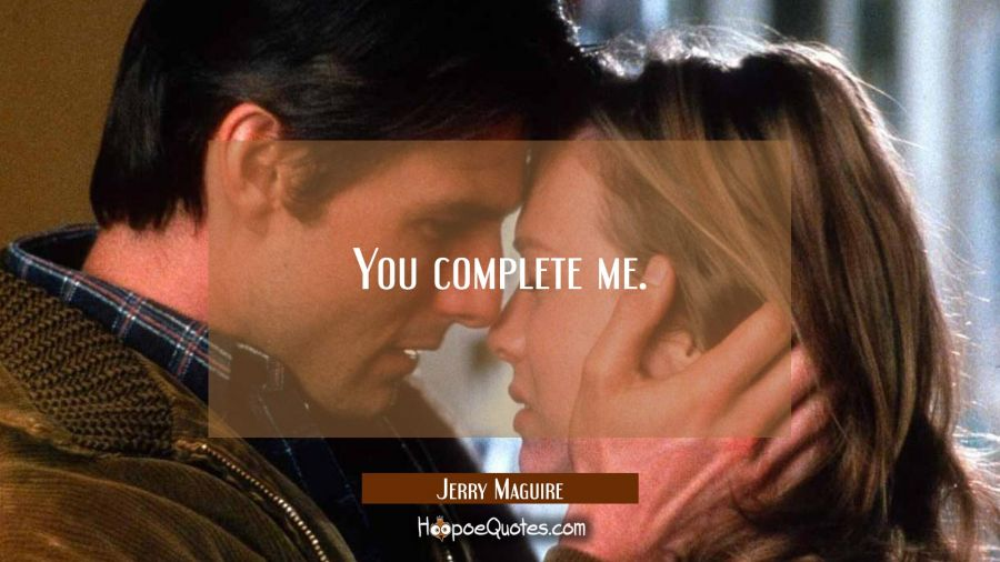 You complete me. Movie Quotes Quotes