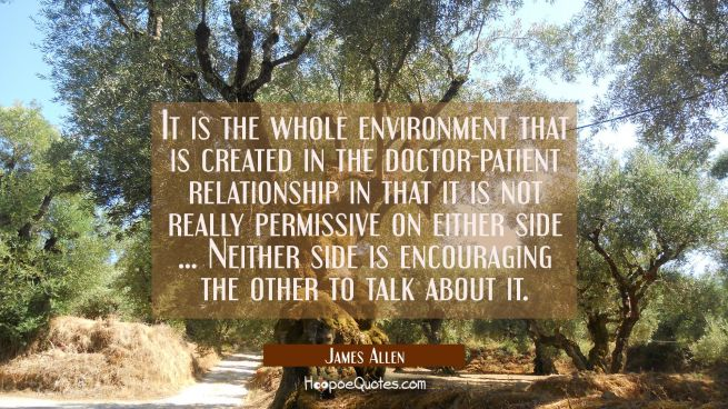 It is the whole environment that is created in the doctor-patient relationship in that it is not re