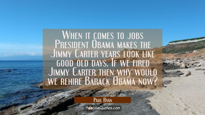 When it comes to jobs President Obama makes the Jimmy Carter years look like good old days. If we f