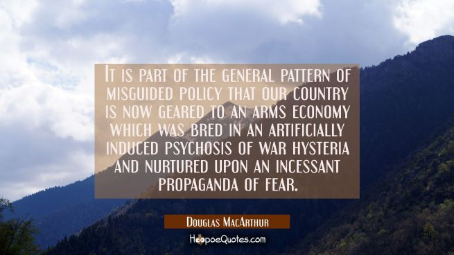 It is part of the general pattern of misguided policy that our country is now geared to an arms eco