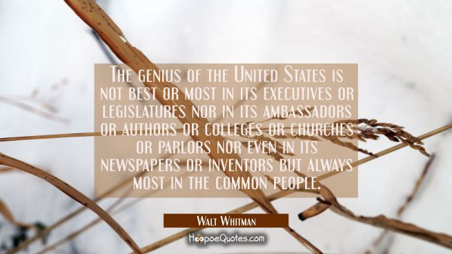The genius of the United States is not best or most in its executives or legislatures nor in its am