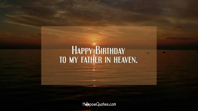 Happy Birthday to my father in heaven.