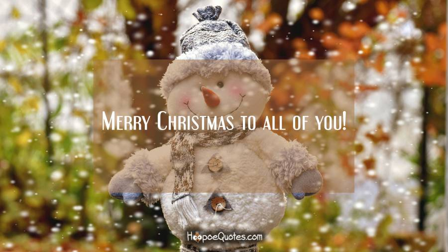 Merry Christmas to all of you! Christmas Quotes