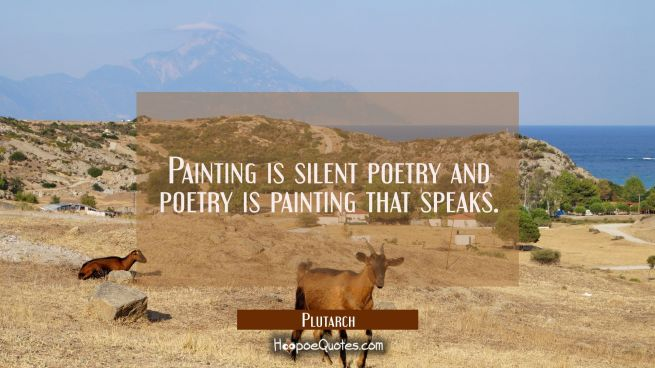 Painting is silent poetry and poetry is painting that speaks.