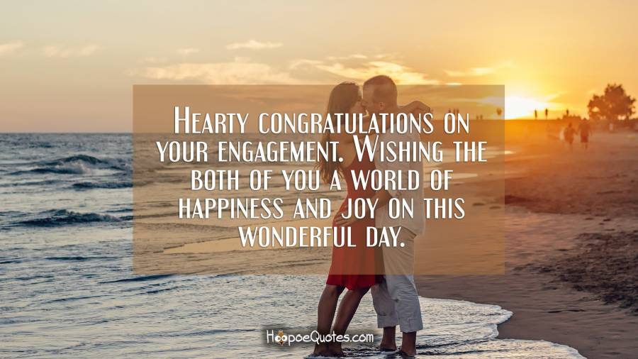Hearty congratulations on your engagement. Wishing the both of you a world of happiness and joy on this wonderful day. Engagement Quotes