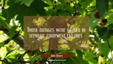 Those outages were caused by separate equipment failures