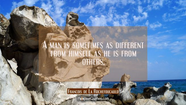 A man is sometimes as different from himself as he is from others.