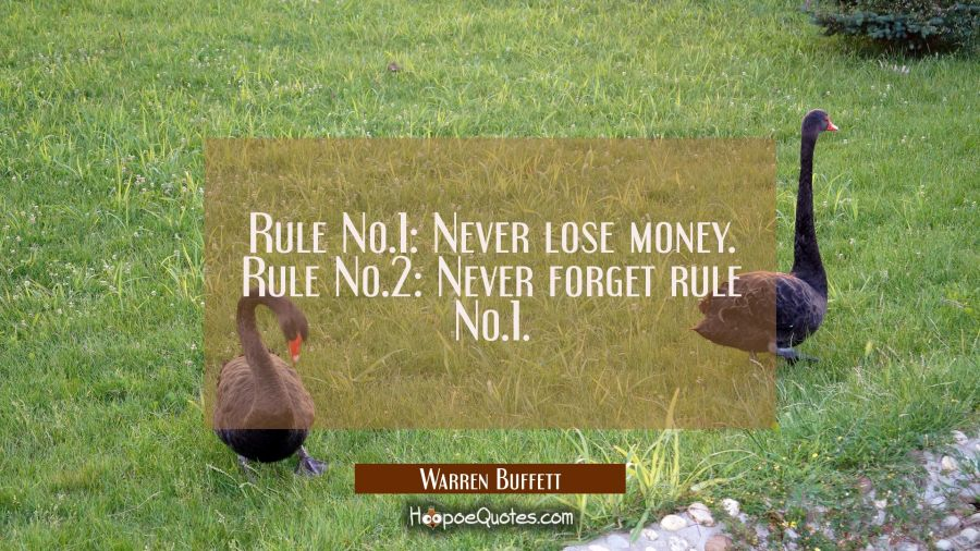 Rule No.1: Never lose money. Rule No.2: Never forget rule No.1. Warren Buffett Quotes