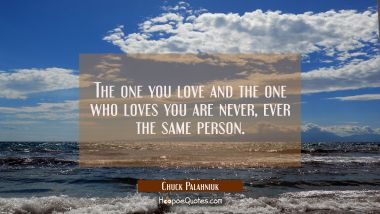 The one you love and the one who loves you are never, ever the same person. Chuck Palahniuk Quotes