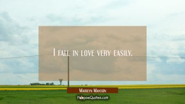 I fall in love very easily. Marilyn Manson Quotes