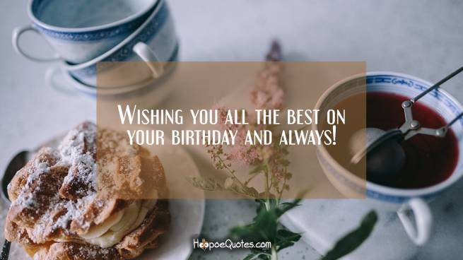 Wishing you all the best on your birthday and always!