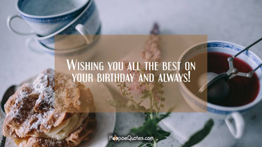 wishing you all the best on your birthday and always birthday quotes