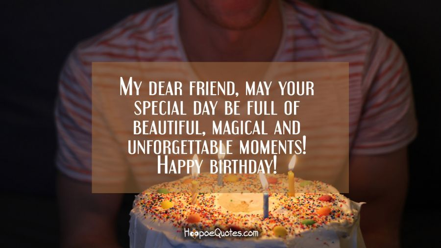 My Dear Friend May Your Special Day Be Full Of Beautiful Magical And Unforgettable