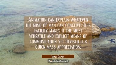 Animation can explain whatever the mind of man can conceive. This facility makes it the most versat