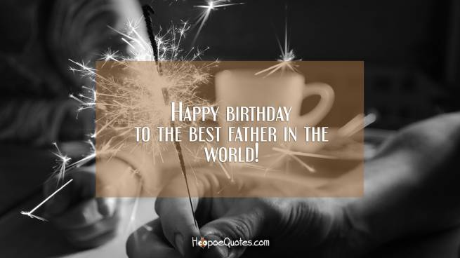 Happy birthday to the best father in the world!