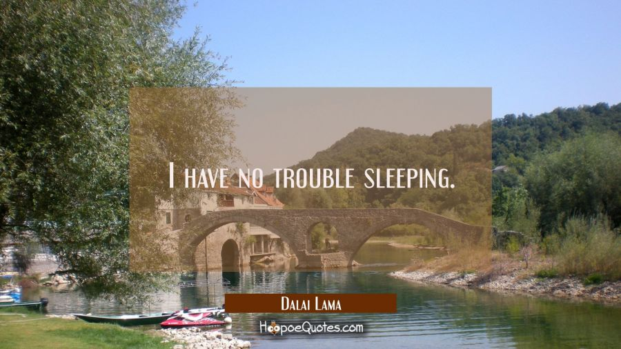 I have no trouble sleeping. Dalai Lama Quotes