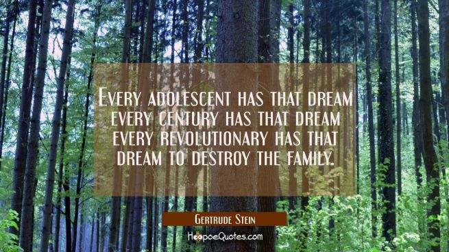 Every adolescent has that dream every century has that dream every revolutionary has that dream to