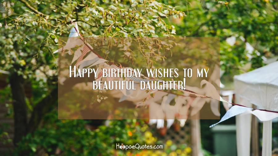 Happy birthday wishes to my beautiful daughter! Birthday Quotes