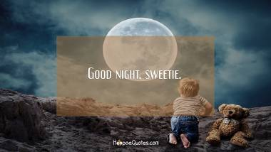 Good night, sweetie. Good Night Quotes