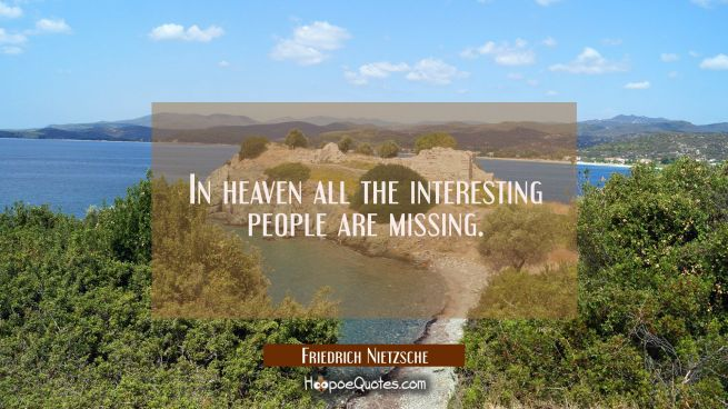 In heaven all the interesting people are missing.
