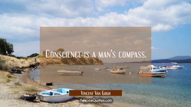 Conscience is a man's compass.