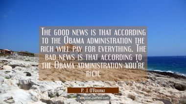 The good news is that according to the Obama administration the rich will pay for everything. The b