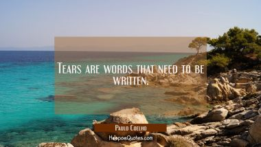 Tears are words that need to be written. Paulo Coelho Quotes