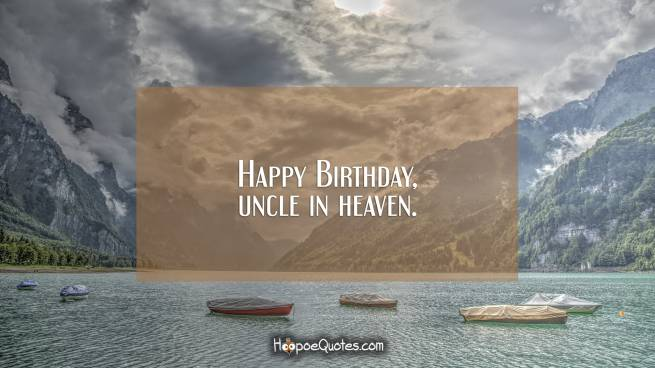 Happy Birthday, uncle in heaven.