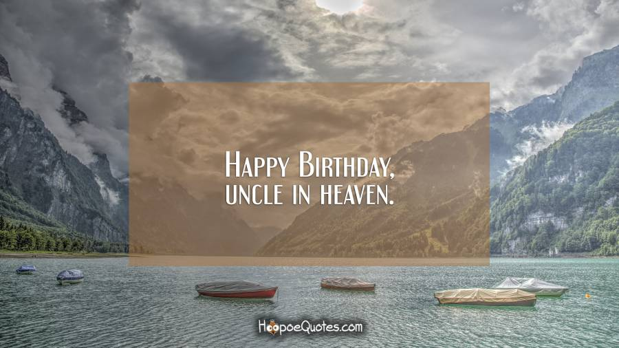 Happy Birthday Uncle In Heaven Hoopoequotes