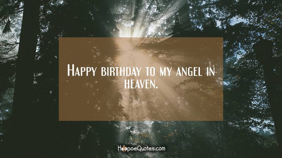 Happy birthday to my angel in heaven. Birthday Quotes