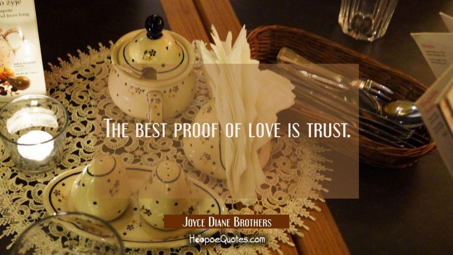 The best proof of love is trust. Joyce Diane Brothers Quotes