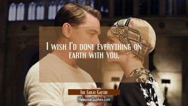 I wish I'd done everything on earth with you. Quotes