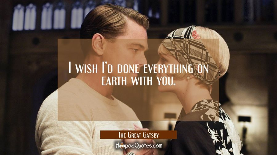 I wish I'd done everything on earth with you. Movie Quotes Quotes