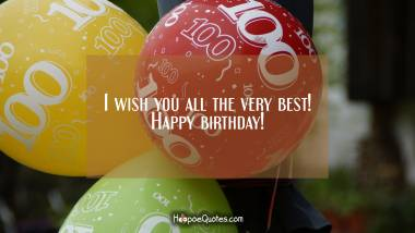 I wish you all the very best! Happy birthday! Birthday Quotes