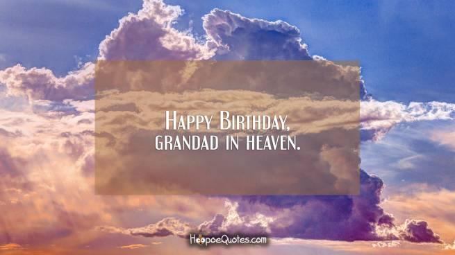Happy Birthday, grandad in heaven.