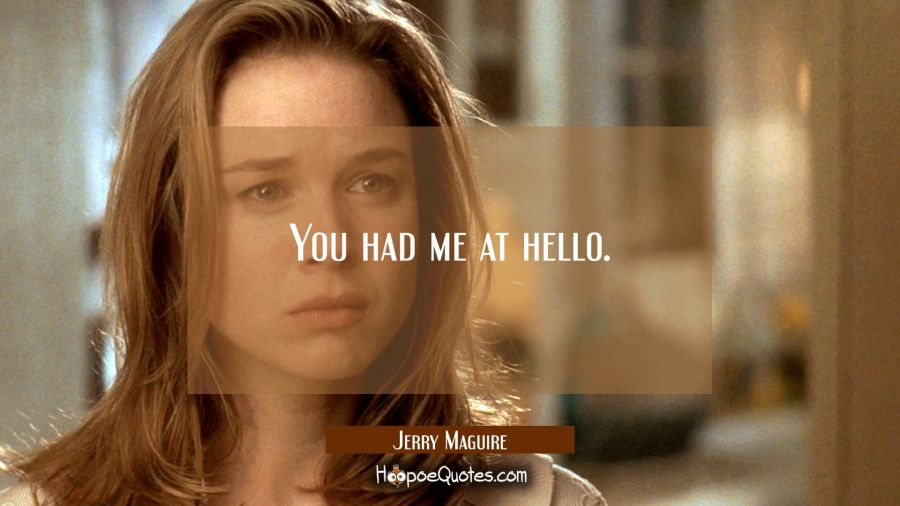 You had me at hello. Movie Quotes Quotes