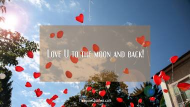 Love U to the moon and back! I Love You Quotes